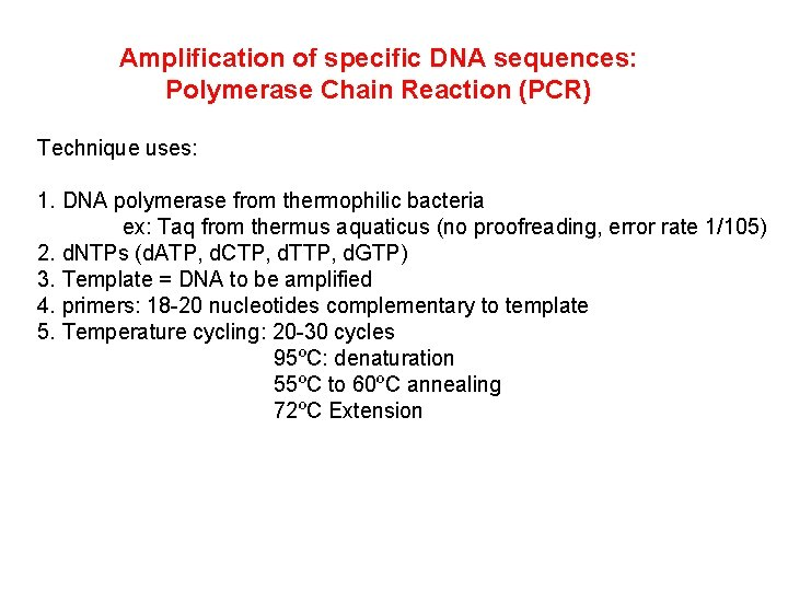 Amplification of specific DNA sequences: Polymerase Chain Reaction (PCR) Technique uses: 1. DNA polymerase