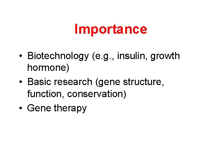 Importance • Biotechnology (e. g. , insulin, growth hormone) • Basic research (gene structure,