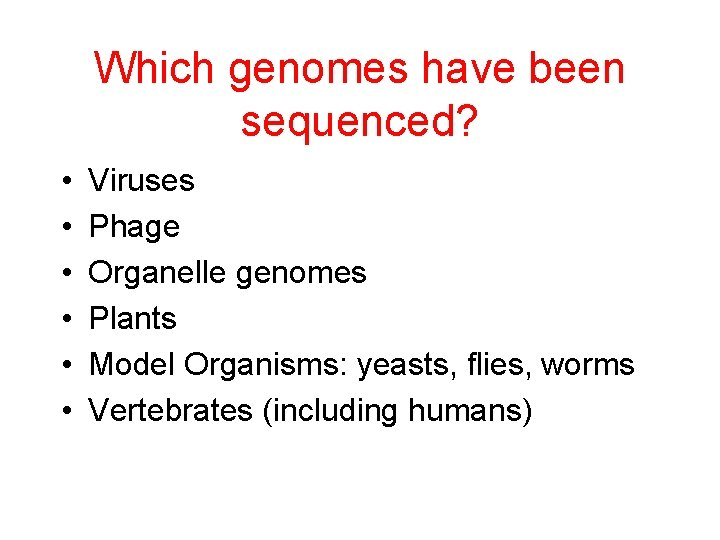 Which genomes have been sequenced? • • • Viruses Phage Organelle genomes Plants Model