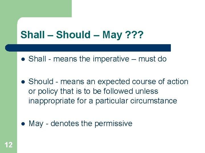 Shall – Should – May ? ? ? 12 l Shall - means the