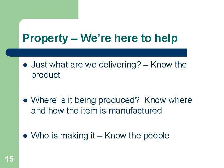 Property – We're here to help 15 l Just what are we delivering? –