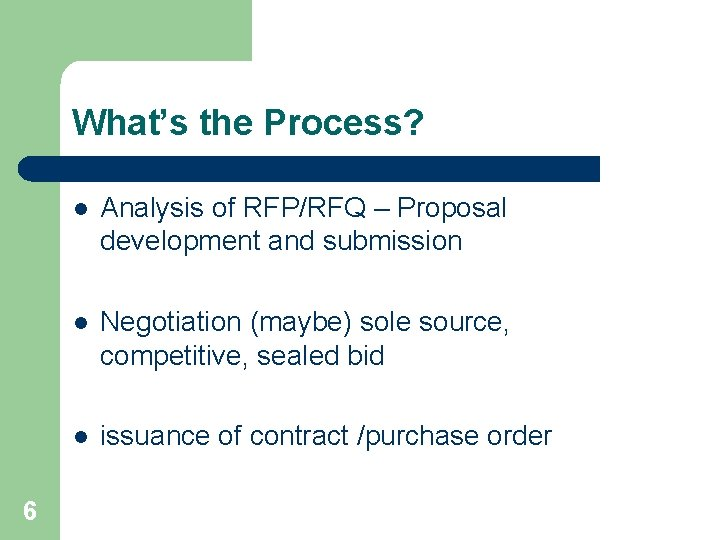 What's the Process? 6 l Analysis of RFP/RFQ – Proposal development and submission l