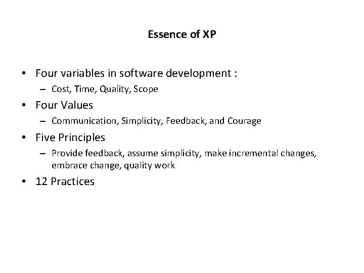 Essence of XP • Four variables in software development : – Cost, Time, Quality,