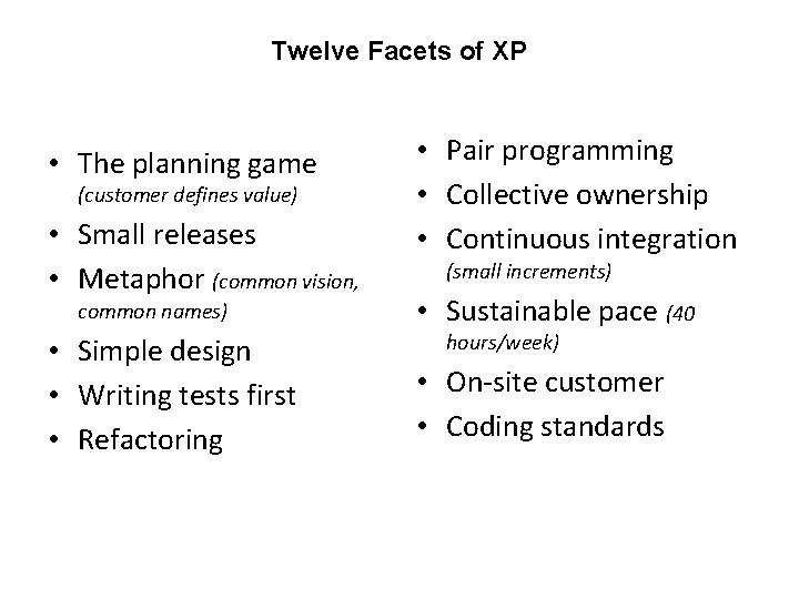 Twelve Facets of XP • The planning game (customer defines value) • Small releases