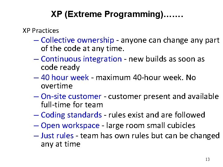 XP (Extreme Programming)……. XP Practices – Collective ownership - anyone can change any part