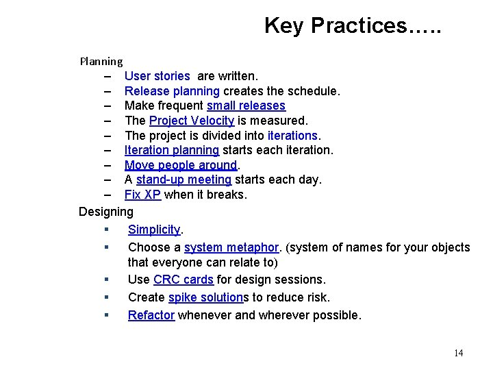 Key Practices…. . Planning – User stories are written. – Release planning creates the
