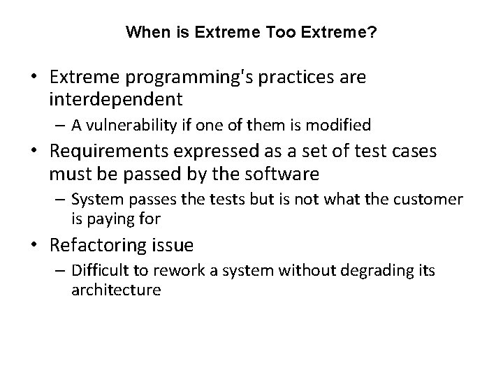 When is Extreme Too Extreme? • Extreme programming's practices are interdependent – A vulnerability