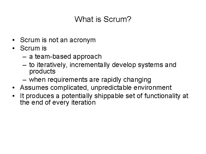 What is Scrum? • Scrum is not an acronym • Scrum is – a