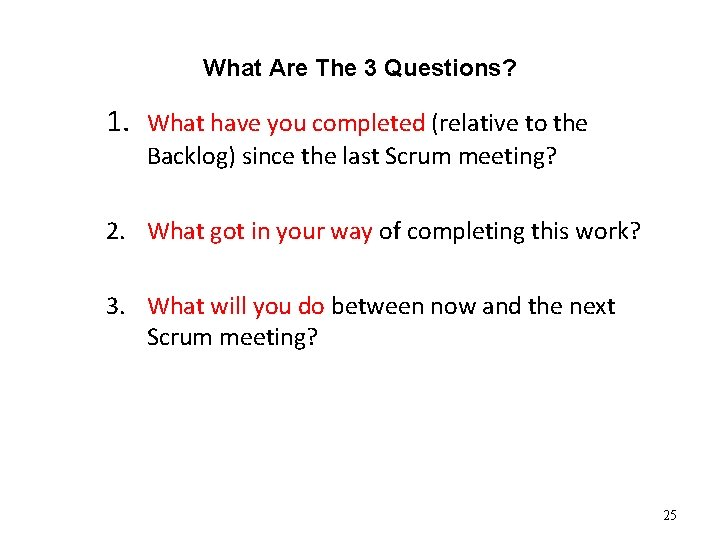 What Are The 3 Questions? 1. What have you completed (relative to the Backlog)