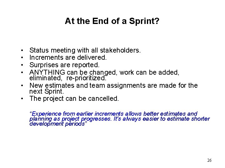 At the End of a Sprint? • • Status meeting with all stakeholders. Increments