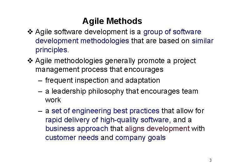Agile Methods v Agile software development is a group of software development methodologies that