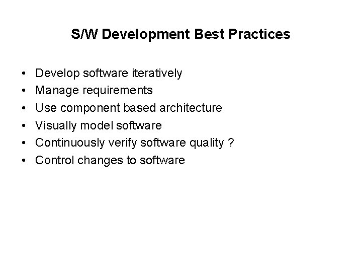 S/W Development Best Practices • • • Develop software iteratively Manage requirements Use component