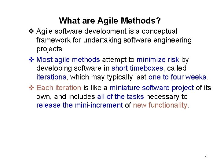 What are Agile Methods? v Agile software development is a conceptual framework for undertaking