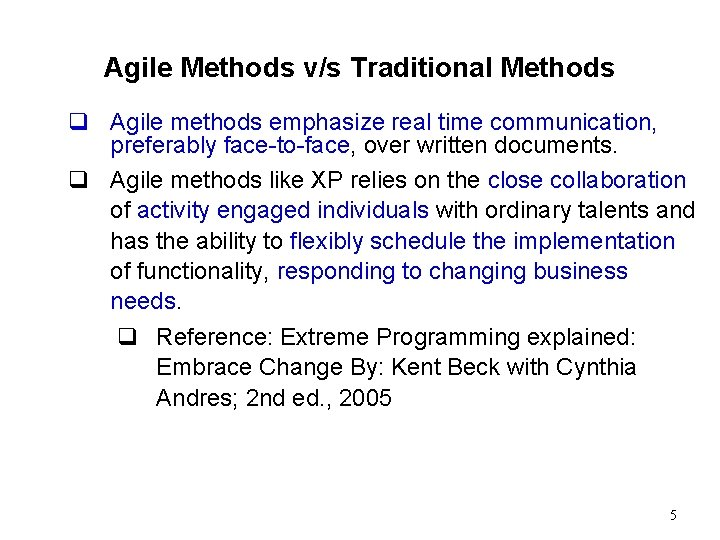 Agile Methods v/s Traditional Methods q Agile methods emphasize real time communication, preferably face-to-face,
