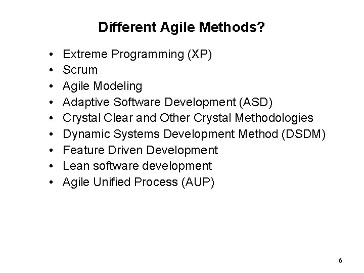 Different Agile Methods? • • • Extreme Programming (XP) Scrum Agile Modeling Adaptive Software