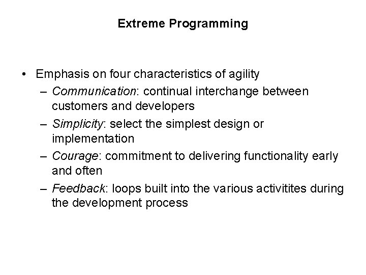 Extreme Programming • Emphasis on four characteristics of agility – Communication: continual interchange between