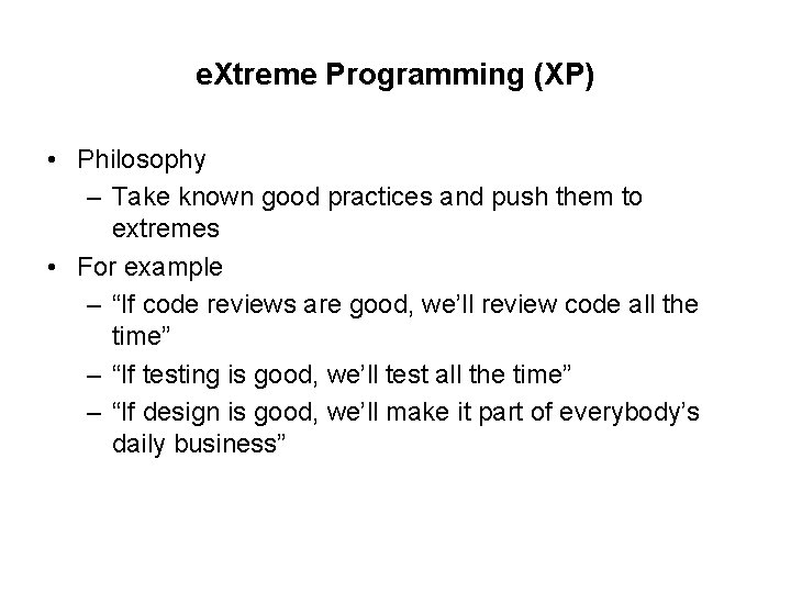 e. Xtreme Programming (XP) • Philosophy – Take known good practices and push them