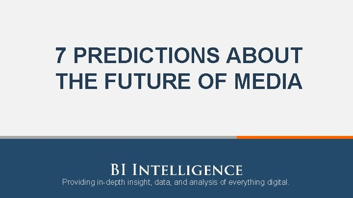 7 PREDICTIONS ABOUT THE FUTURE OF MEDIA Providing in-depth insight, data, and analysis of
