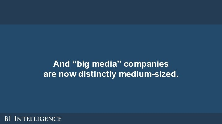 """And """"big media"""" companies are now distinctly medium-sized."""