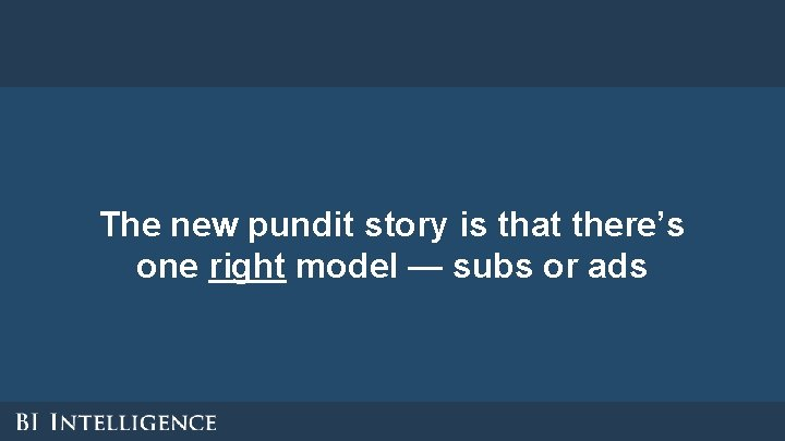 The new pundit story is that there's one right model — subs or ads