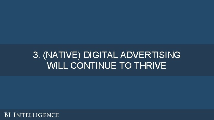 3. (NATIVE) DIGITAL ADVERTISING WILL CONTINUE TO THRIVE