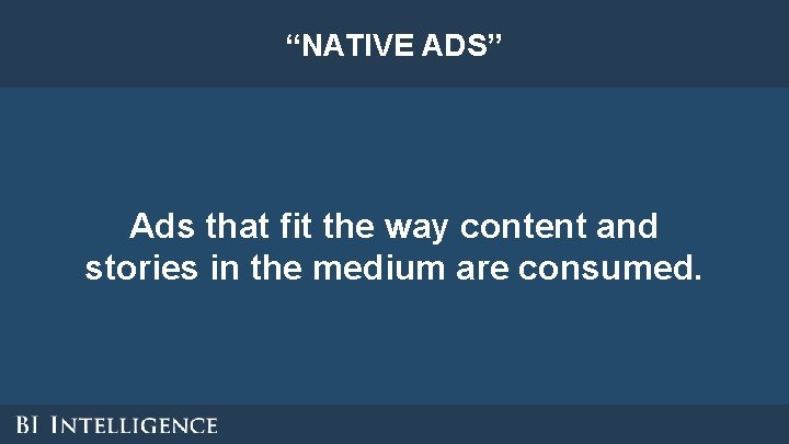 """""""NATIVE ADS"""" Ads that fit the way content and stories in the medium are"""