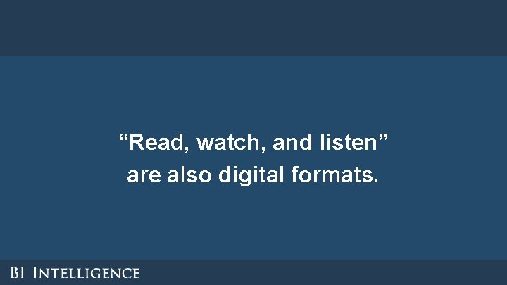 """""""Read, watch, and listen"""" are also digital formats."""