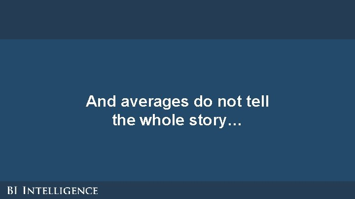 And averages do not tell the whole story…