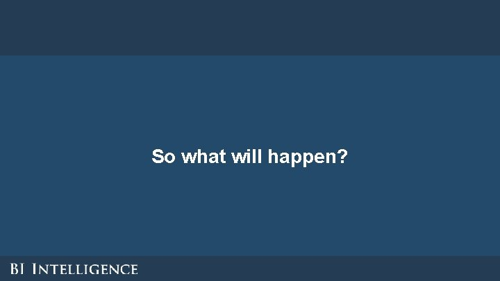 So what will happen?