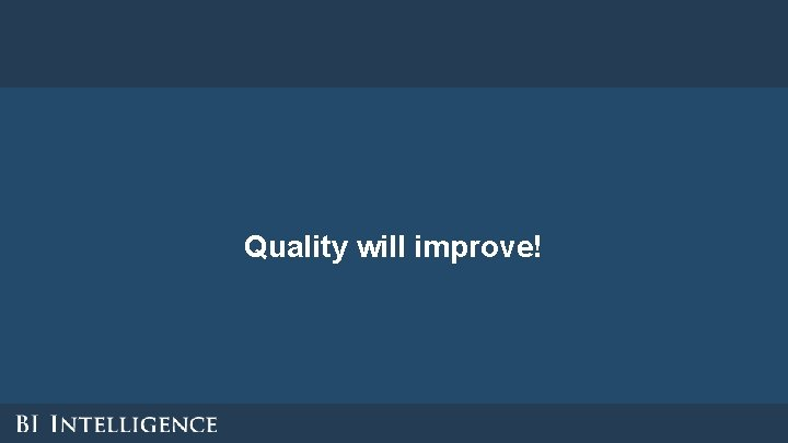 Quality will improve!