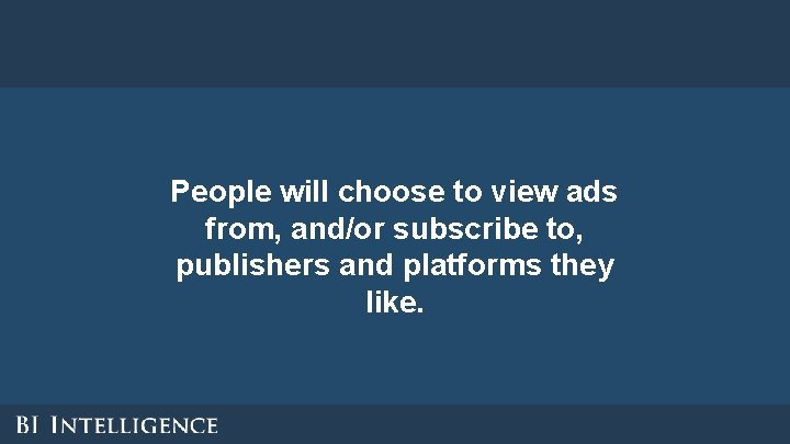 People will choose to view ads from, and/or subscribe to, publishers and platforms they