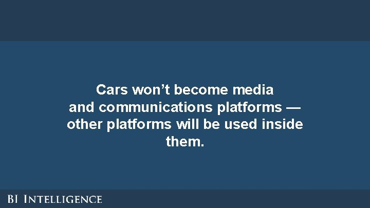 Cars won't become media and communications platforms — other platforms will be used inside