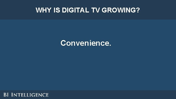 WHY IS DIGITAL TV GROWING? Convenience.
