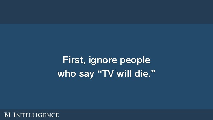 """First, ignore people who say """"TV will die. """""""
