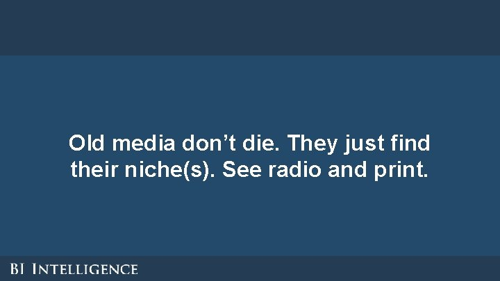Old media don't die. They just find their niche(s). See radio and print.
