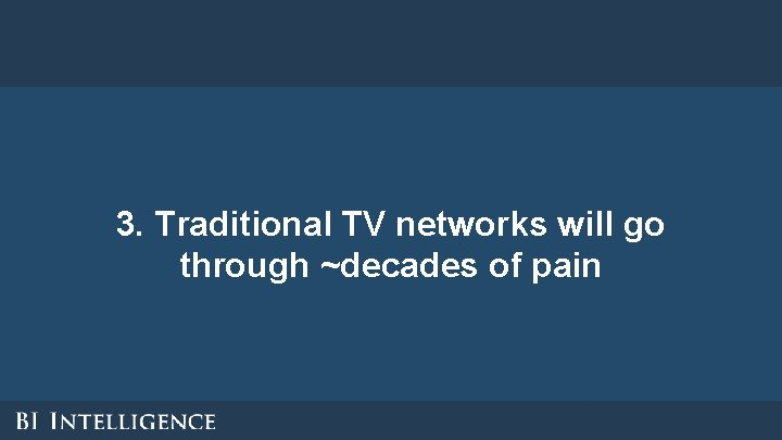 3. Traditional TV networks will go through ~decades of pain