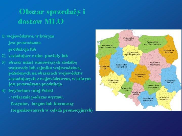 Obszar sprzedaży i dostaw MLO 1) województwo, w którym jest prowadzona produkcja lub