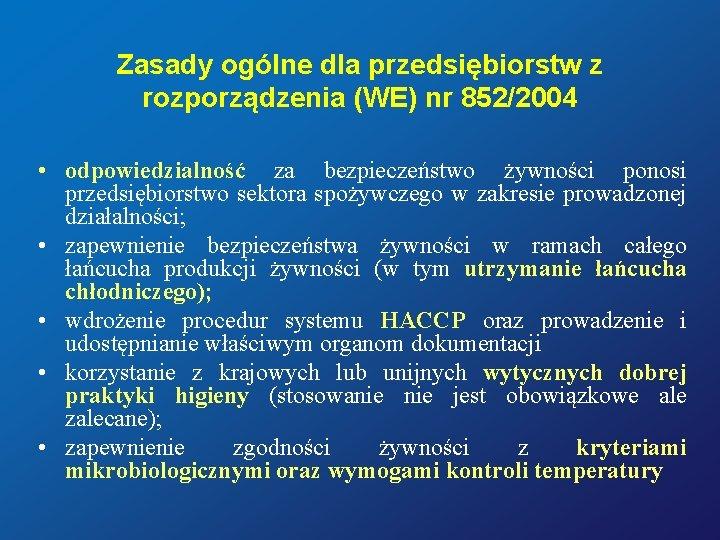 Zasady ogólne dla przedsiębiorstw z rozporządzenia (WE) nr 852/2004 • odpowiedzialność za bezpieczeństwo żywności