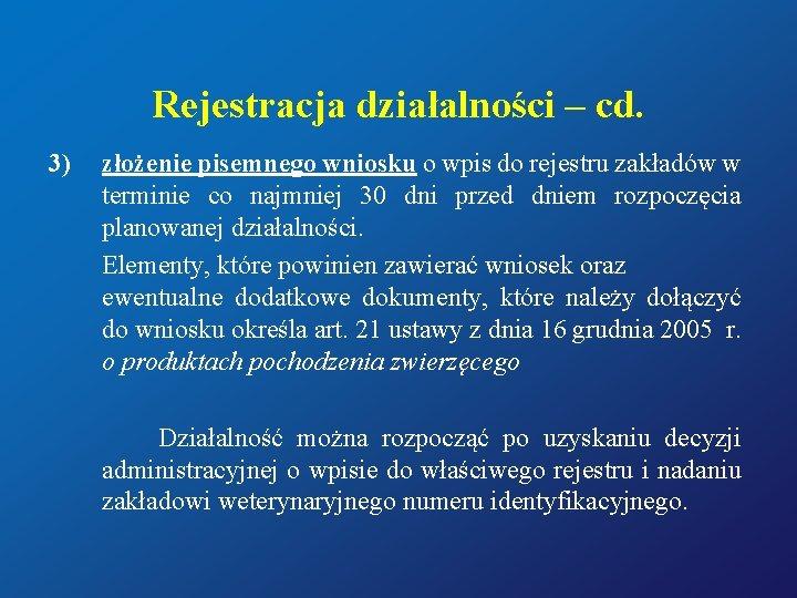 Rejestracja działalności – cd. 3) złożenie pisemnego wniosku o wpis do rejestru zakładów w