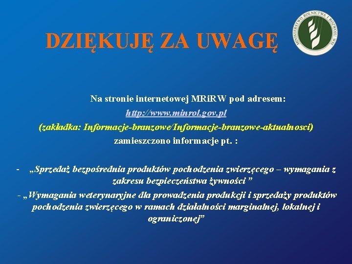 DZIĘKUJĘ ZA UWAGĘ Na stronie internetowej MRi. RW pod adresem: http: //www. minrol. gov.