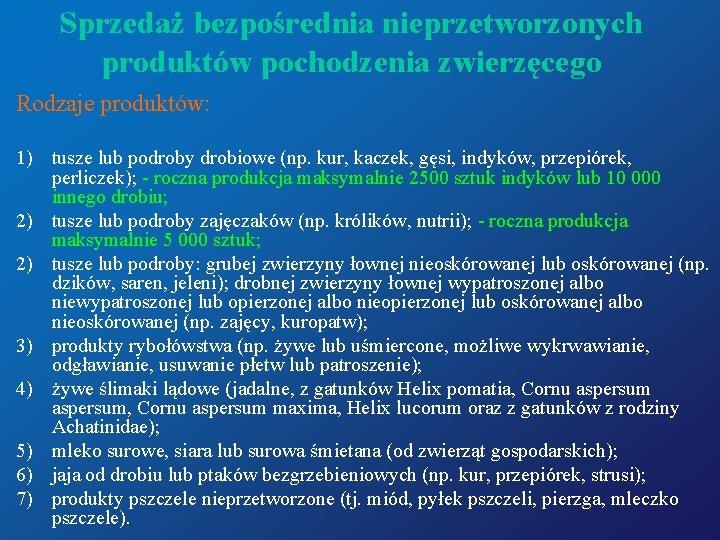 Sprzedaż bezpośrednia nieprzetworzonych produktów pochodzenia zwierzęcego Rodzaje produktów: 1) tusze lub podroby drobiowe (np.