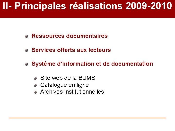 II- Principales réalisations 2009 -2010 Ressources documentaires Services offerts aux lecteurs Système d'information et