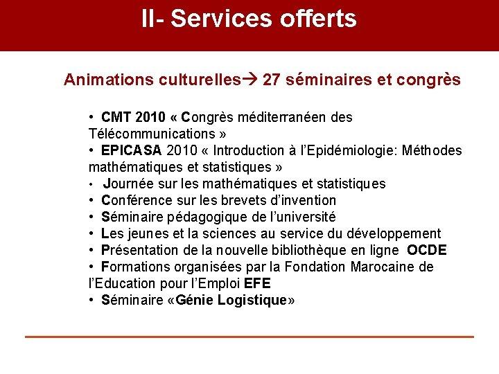 II- Services offerts Animations culturelles 27 séminaires et congrès • CMT 2010 « Congrès