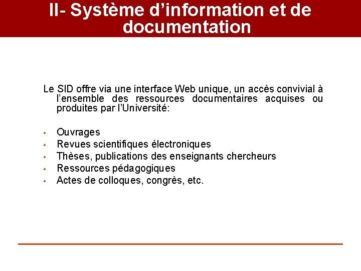 II- Système d'information et de documentation Le SID offre via une interface Web unique,