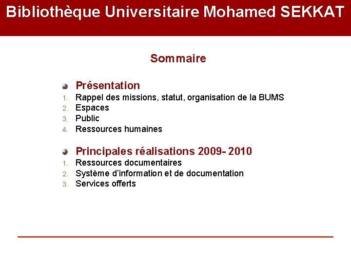 Bibliothèque Universitaire Mohamed SEKKAT Sommaire Présentation 1. 2. 3. 4. Rappel des missions, statut,