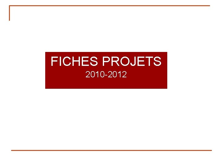 FICHES PROJETS 2010 -2012