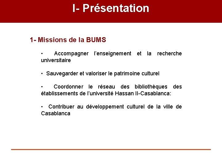 I- Présentation 1 - Missions de la BUMS • Accompagner l'enseignement et la recherche