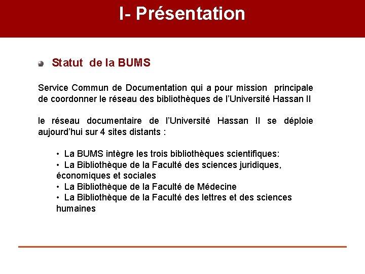 I- Présentation Statut de la BUMS Service Commun de Documentation qui a pour mission