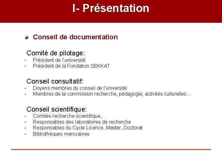 I- Présentation Conseil de documentation Comité de pilotage: • • Président de l'université Président