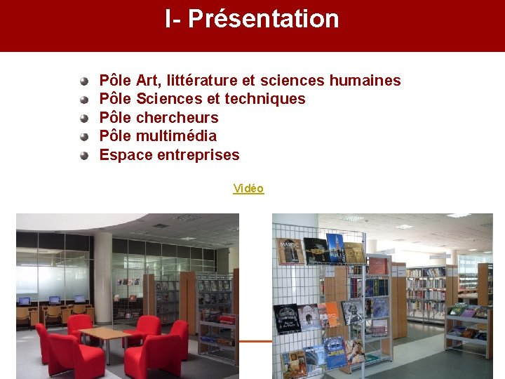 I- Présentation Pôle Art, littérature et sciences humaines Pôle Sciences et techniques Pôle chercheurs